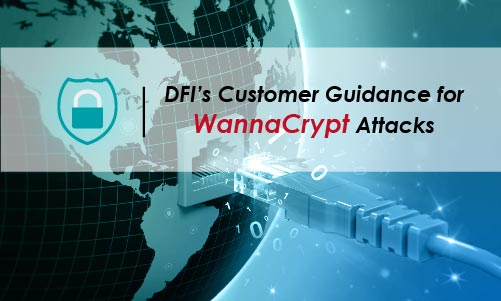 DFI's Customer Guidance for WannaCrypt Attacks