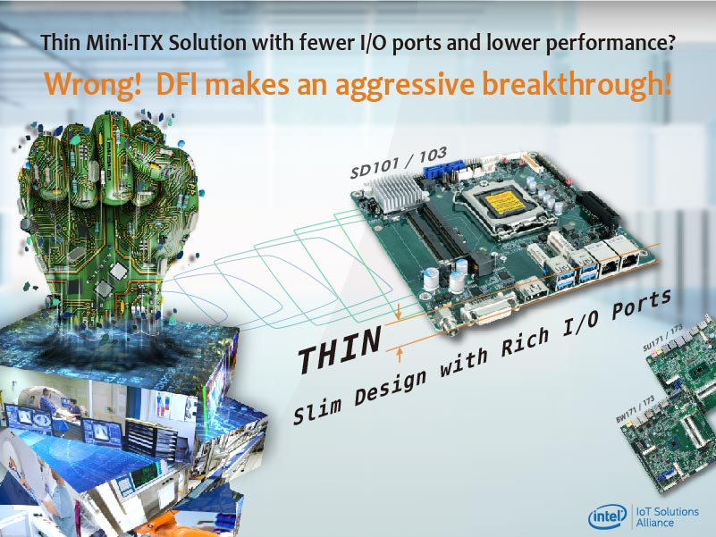 Thin Mini-ITX Solution with fewer I/O ports and lower performance? Wrong! DFI makes an aggressive breakthrough!